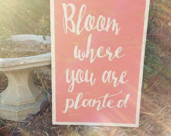 "Bloom Where You Are Planted Wood Sign 12""x18"""