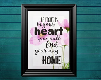 "Motivational print ""If light is in your heart, you will find your way home"""