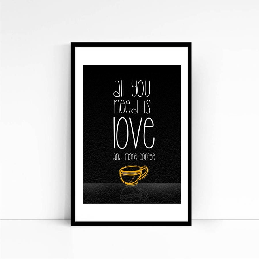 Need Love And More Coffee: Fun And Quirky Kitchen Art Print