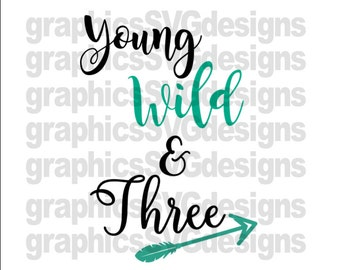 Young Wild and Three SVG, DXF, EPS png Files for Cricut and Silhouette cutting, Birthday svg, Three svg, 3rd birthday svg, Girl svg,