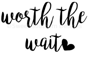 Worth the wait SVG instant download design for circuit or silhouette