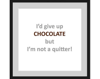 I'd give up chocolate but I'm not a quitter, mounted and framed print