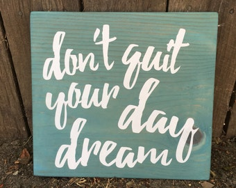Dont Quit Your Day Dream - Wood Sign