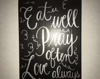 Eat well Pray often Live always