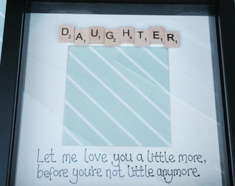 Let me love you a little more before you're not little anyone - daughter frame