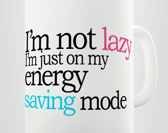I'M Not Lazy, I'M Just In Energy Saving Mode Ceramic Tea Mug