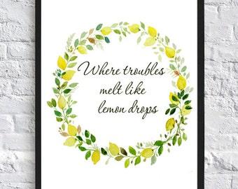 Where troubles melt like  lemon drops, Lemon print, lemon kichen decor, lemon wall art print, typography print, nursery floral art print