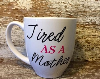 Tired as a Mother, Mom coffee mug, tired mom, fun mug