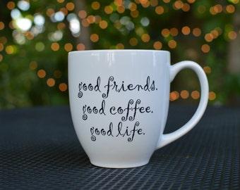 Good Friends, Good Coffee, Good Life Coffee Mug!