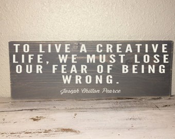 To Live A Creative Life, We Must Lose Our Fear  Wood Sign Ivory/Gray, Inspirational, Motivational, Craft Gift, Craft Room Decor 6x15