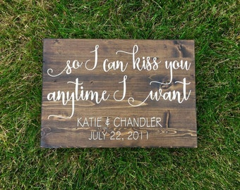 So I Can Kiss You Anytime I Want Personalized Anniversary Wooden Sign