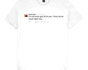 Kanye West Twitter T-Shirt 'I'm not even got lie to you. I love me so much right now.'