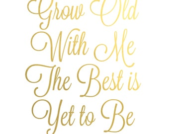 Gold Foil Print - Grow Old With Me
