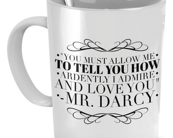 """Mr. Darcy Mug - famous Pride and Prejudice Quotes: """"You Must Allow Me To Tell You How Ardently I Admire And Love You"""""""