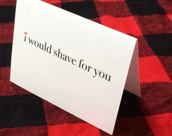 I would shave for you card / Funny Valentine / Dating / Romantic card / New relationship / Funny lesbian card / For wife / Card for husband