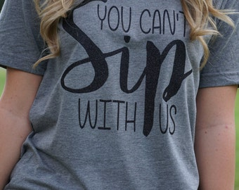 T-Shirt - Wine - You Can't Sip With Us