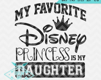 My Favorite Disney Princess Is My Daughter - Disney Inspired Digital file, Silhouette Studio, DXF, PNG, Cricut Cutting, Vinyl, Marriage, Dad