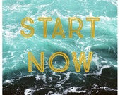 Start Now - Typography - Summer - Travel Photograph - Text - Type - Quote - Fine Art Photograph  - Landscape Photo - Water - Waves - Sea