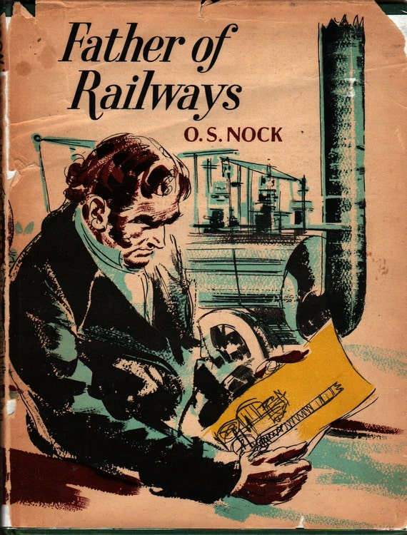 Father of Railways: The Story of George Stephenson - O. S. Nock - Robert Hodgson - 1958 - Vintage Kids Book