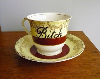Bitch hand painted vintage teacup and saucer set recycled humor bad girls tea party decor display