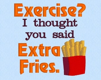 Exercise? I thought you said Extra Fries - machine embroidery design file - funny quote - humor