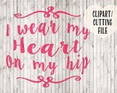 i wear my heart on my hip svg file, mom svg, svg sayings, quote svg, mom decal, vinyl designs, svg designs, shirt designs, shirt decals, svg