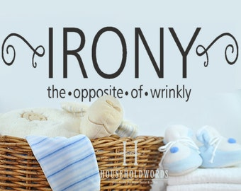 Irony The Opposite of Wrinkly Laundry Room Vinyl Wall Decal Words Decor, Removable Vinyl Lettering, Funny Laundry Quotes, Laundry Phrases