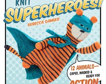 Knit Superheroes! Signed By Rebecca Danger