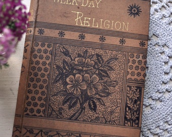 Week-Day Religion Ornate Antique Decorative Book 1880 J.R. Miller Presbyterian Brown and Black Victorian