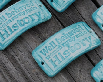 Pottery Bead Well Behaved Women Rarely Make History in Aqua Fresca