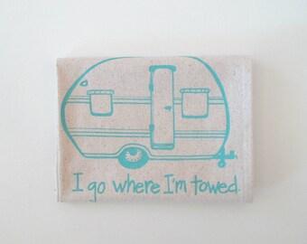 Cotton Kitchen Towel - Camper Vintage Trailer - I go where I'm towed - Choose your ink color