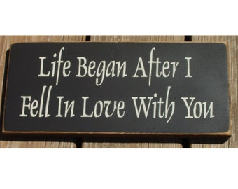 Life Began After I Fell In Love With You primitive wood sign