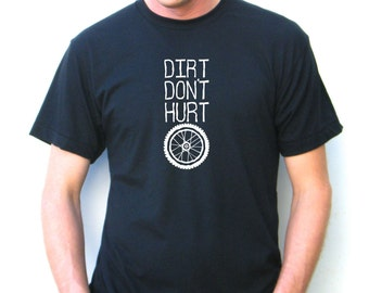 Mountain Bike - Dirt Don't Hurt - Bella Canvas Unisex Jersey Short Sleeve Mens Tshirt - XS, S, M, L, Xl and Xxl