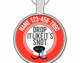 Drop It Like It's Snot Personalized Dog ID Pet Tag Custom Pet Tag You Choose Tag Size & Colors, Available in 11 Colors
