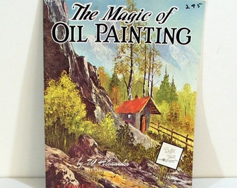 Vintage Book, Walter Foster Art Instruction, Magic of Oil Painting by W Alexander