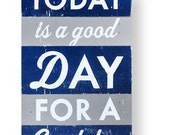 Today is a good day for a good day- Navy, Gray, 12 x 20