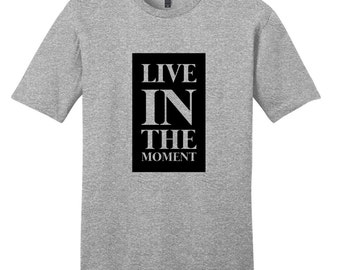 Live In The Moment - Inspirational Quote T-Shirt