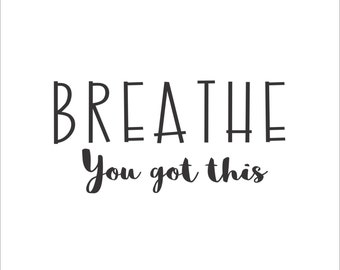 Breathe You Got This Decal For Car, Laptop, Other Hard Surfaces