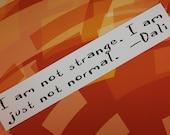 Salvador Dali vinyl sticker I am not strange. I am just not normal. laptop bumper bike car