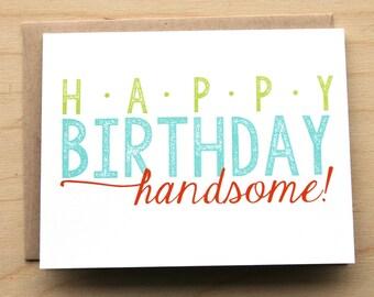 Happy Birthday Handsome - Happy Birthday Card
