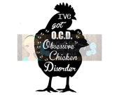 Obsessive Chicken Disorder OCD Svg Dxf Png Pdf - Commercial Use SVG - Car decal - tshirt - Farm Country Home Decal - Kitchen decor - Chicken