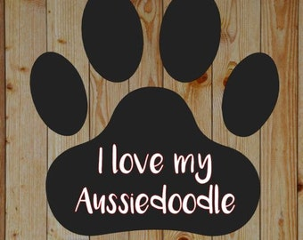 I love my Aussiedoodle Vinyl decal/ Love my dog