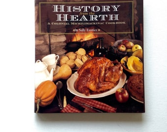 History from the Hearth A Colonial Michilimackinac Cookbook