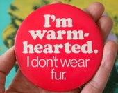 1980s Vintage Im Warm Hearted I Dont Wear Fur Button Pin....retro accessories. kitsch. flair. jewelry. 80s accessories. funky. animal rights