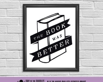 The Book Was Better funny 8x10 hand pulled art paper meme print geek gift