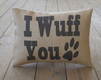 I Wuff You Burlap Pillow, Dog Decor,  shabby chic, INSERT INCLUDED