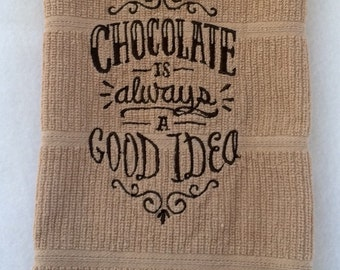 Chocolate is Always a Good Idea, Kitchen Towel, Chocolate towel, Kitchen Chocolate, Chocolate lover