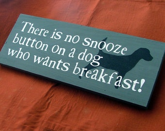 There is no snooze button on a dog who wants breakfast - Wooden Sign - Reclaimed Wood