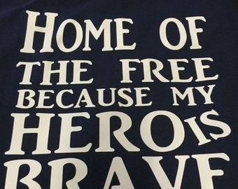 Home of the free because my hero is brave - military wife - military homecoming - army - navy - air force - marines - 4th of july