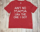 Toddler Boys Aint No Mama Like the One I got Red or White short sleeve